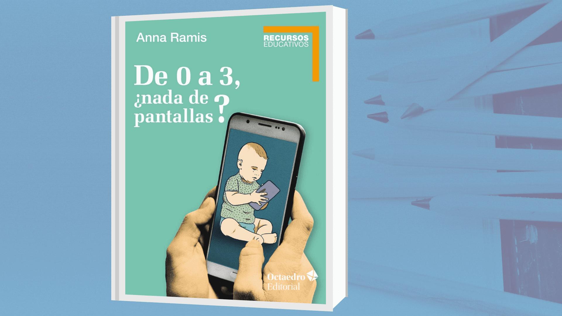 De-0-a-3-nada-de-pantallas-Anna-Ramis-i-Assens