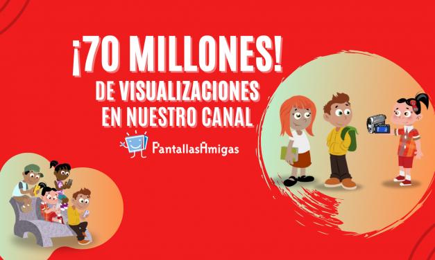 El canal de YouTube de PantallasAmigas supera las 70 Millones de visualizaciones