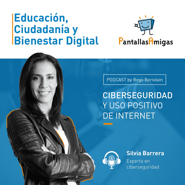 Ciberseguridad y uso positivo de Internet con Silvia Barrera