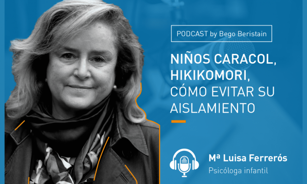 Podcast – Niños caracol, hikikomori, cómo evitar su aislamiento. María Luisa Ferrerós