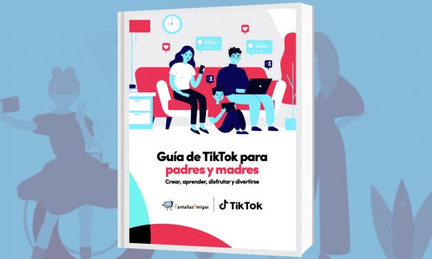 'Guía de TikTok para padres y madres' elaborada por TikTok y PantallasAmigas